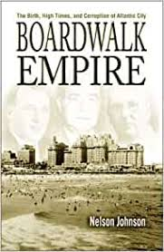 Boardwalk Empire: The Birth, High Times, and Corruption of Atlantic City: Nelson  Johnson: 9780937548493: Amazon.com: Books
