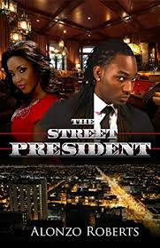 The Street President - Kindle edition by Roberts, Alonzo. Literature &  Fiction Kindle eBooks @ Amazon.com.