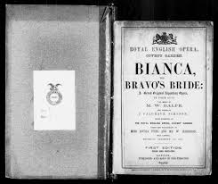 Bianca, The Bravo's Bride : a grand original legendary opera in four acts |  Library of Congress