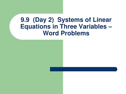 9 9 day 2 systems of linear equations in three variables word problems