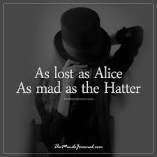 Mad Hatter Quotes Best As Lost As Alice As Mad As The Hatter The Minds Journal
