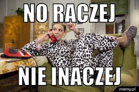 No raczej nie inaczej - Memy.pl