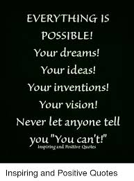 Vision Quotes Awesome EVERYTHING 48S POSSIBLE Your Dreams Your Ideas Your Inventions
