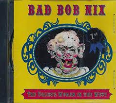 Bad Bob Nix - Bad Bob Nix The Ugliest Woman In The West :Tracks ...
