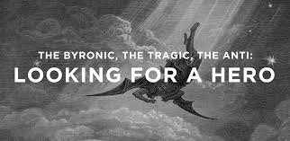 the byronic the tragic and the anti looking for a hero part i