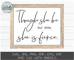 Though She Be But Little She Is Fierce Svg Cut File And Printable