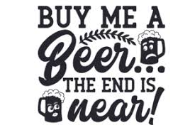 ✓ free for commercial use ✓ high quality images. Buy Me A Beer The End Is Svg Cut Files Free 53796 Images Design File For T Shirt Svg