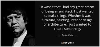 It wasn't that I had any great dream of being an architect. I