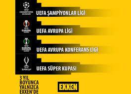 Şampiyonlar Ligi, UEFA Avrupa Ligi, Avrupa Konferans Ligi ve Süper Kupa  maçları 3 yıl boyunca Exxen'