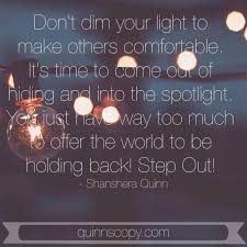 Never Dim Your Light Quote Dont Dim Your Light To Make Others Comfortable Its Time