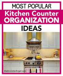 Kitchen Counter Organization Most Popular Kitchen Counter Organization Ideas The Unclutter Angel
