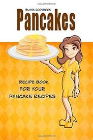 blank cookbook pancakes blank recipe book recipe keeper for your pancake recipes by debbie