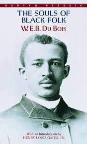 the souls of black folk by w e b du bois com the souls of black folk by w e b du bois