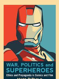 War Politics and Superheroes Ethics and Propaganda in Comics.