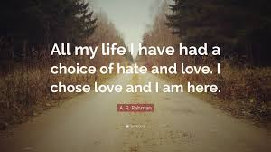 "Love Hate Quotes Adorable A R Rahman Quote ""All My Life I Have Had A Choice Of Hate And"