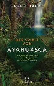 Der Spirit von Ayahuasca: Uralte ...