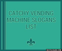 Catchy Vending Machine Slogans Custom 48 Catchy Vending Machine Slogans List Taglines Phrases Names 48