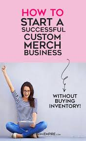 Make Own Merchandise How To Start A Successful Custom Merch Business Make Money From