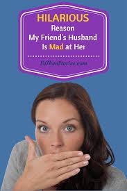 Wife husband mad friend
