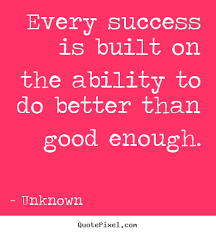 Quotes About Success Every Success Is Built On The Ability To Do Simple Great Quotes About Success