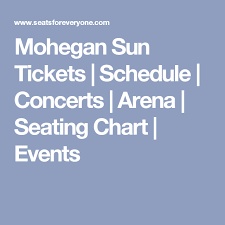 Mohegan Sun Tickets Schedule Concerts Arena Seating