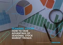 Stock Market Trends How To Take Advantage Of Seasonal Stocks