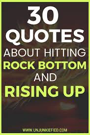 Rock Bottom Quotes Classy 48 Quotes About Hitting Rock Bottom Rising Up ⋆ Unjunkiefied
