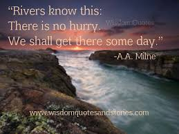 Quotes About Rivers Beauteous Rivers Know This There Is No Hurry Wisdom Quotes Stories