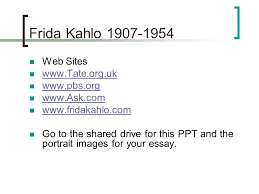 frida kahlo the mexican artist frieda kahlo is one of the most ask com fridakahlo com go to the shared drive for this ppt and the portrait images for your essay