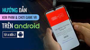 Hướng dẫn cách xem phim & chơi game thực tế ảo trên điện thoại Android -  YouTube
