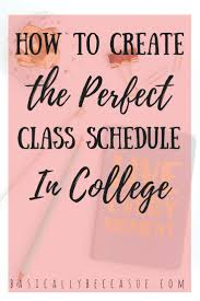 create college class schedule how to create the perfect class schedule in college