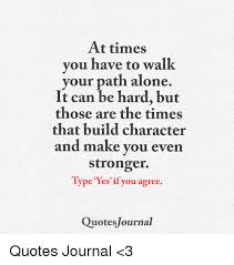 Journal Quotes Magnificent At Times You Have To Walk Your Path Alone It Can Be Hard But Those