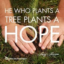 He Who Plants A Tree Plants A Hope Lucy Larcom Arborday Trees