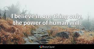 joseph stalin quotes brainyquote i believe in one thing only the power of human will joseph stalin