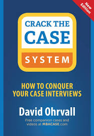 interview case crack the case system how to conquer your case interviews david