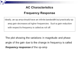 ac characteristics frequency response ideally an op amp should have an infinite bandwidth but