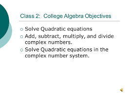 solve quadratic equations add subtract multiply and divide complex numbers solve quadratic equations in the complex number system