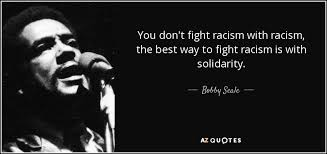 Racist Quotes Stunning Bobby Seale Quote You Don't Fight Racism With Racism The Best Way