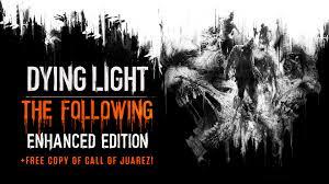 Dying Light Enhanced Edition Free Copy Of Call Of Juarez