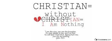 I Am Christian Quotes Best of WIthout Christ I Am Nothing Quote Facebook Covers