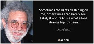 Jerry Garcia Quotes Best Jerry Garcia Quote Sometimes The Lights All Shining On Me Other