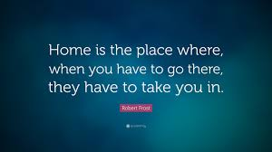 "Quotes About Home Robert Frost Quote ""Home Is The Place Where When You Have To Go 9"
