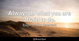 Photographer Quotes 95 Awesome Always Do What You Are Afraid To Do Ralph Waldo Emerson BrainyQuote