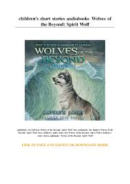 Get your kindle here, or download a free kindle reading app. Children S Short Stories Audiobooks Wolves Of The Beyond Spirit Wolf