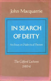 in search of deity an essay in dialectical theism by john macquarrie