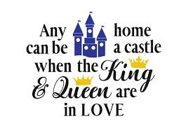Previous 1 2 3 4 5 next. Any Home Can Be A Castle When The King And Queen Are In Love Svg Cut File By Creative Fabrica Crafts Creative Fabrica