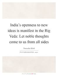 Rig Quote Impressive India's Openness To New Ideas Is Manifest In The Rig Veda Let