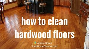 how to clean hardwood floors Ask a House Cleaner