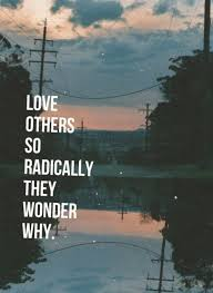 Beautiful Jesus Quotes Best Of Love Others So Radically They Wonder Why Quote Quotes