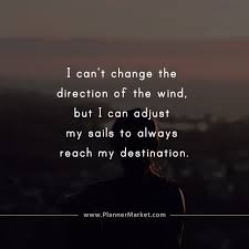 Beautiful Quotes I Cant Change The Direction Of The Wind